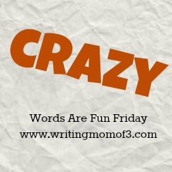 Words Are Fun Friday: Crazy